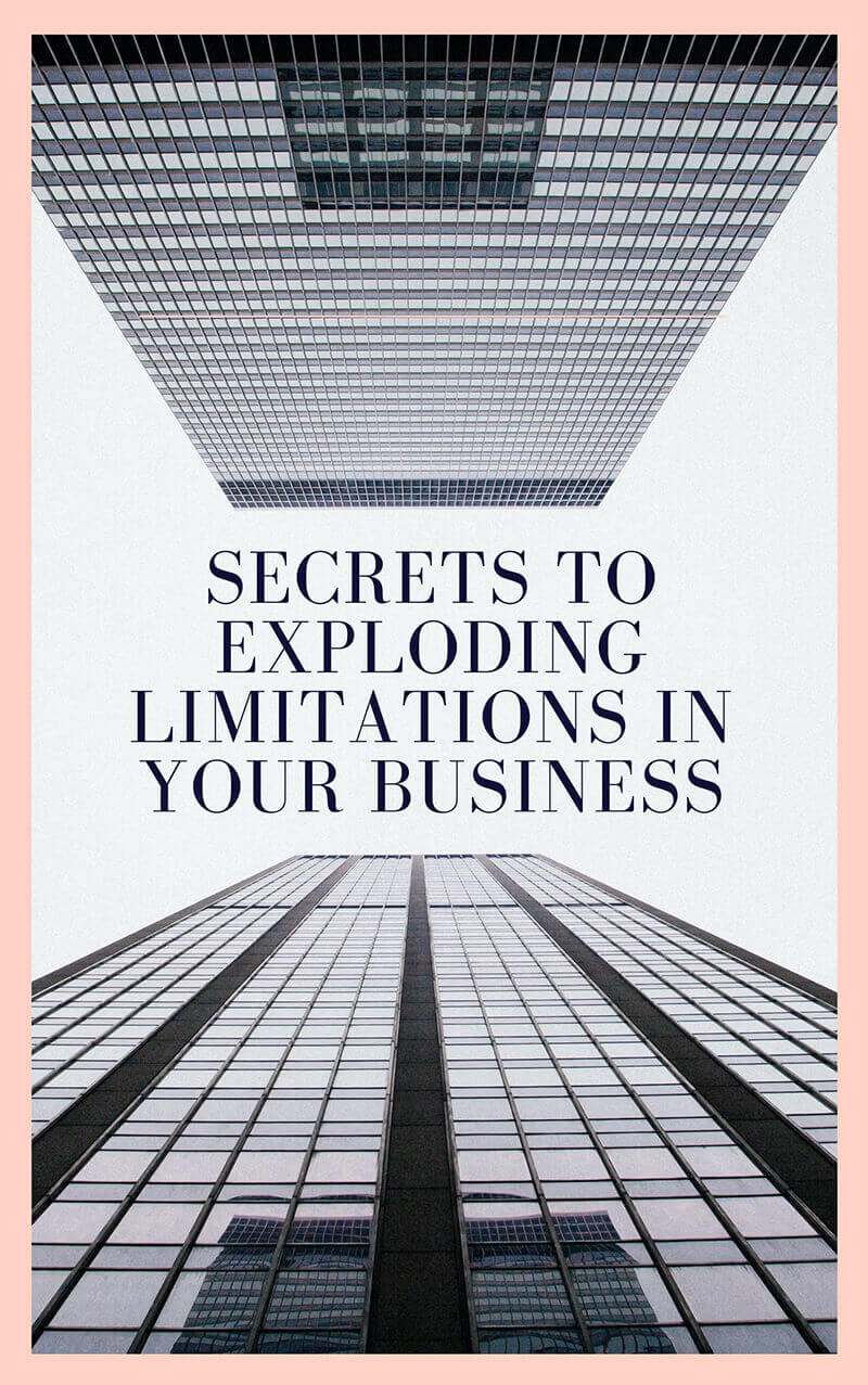 Secrets to Exploding Limitations in Your Business